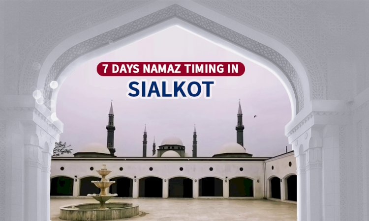 Namaz Timing In Sialkot & Adjacent Areas
