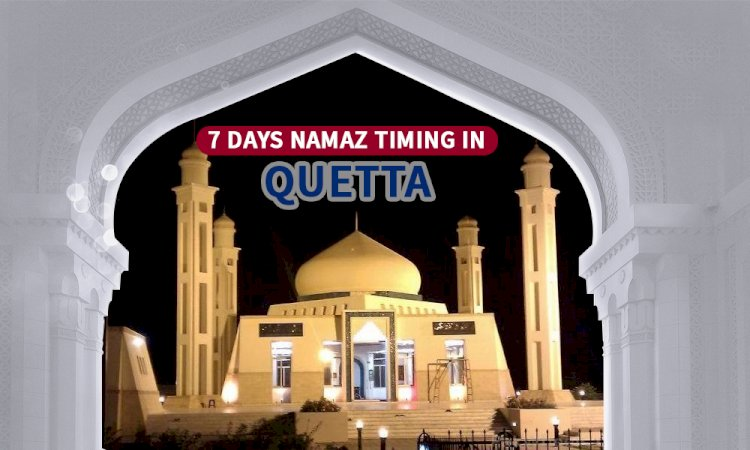 Namaz Timings In Quetta & Adjacent Areas